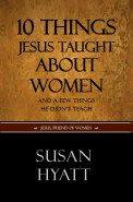10 Things Jesus Taught About Women by Dr. Susan C. Hyatt