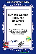 How Did We Get Here For Heaven's Sake! by Sue Cunningham Wood